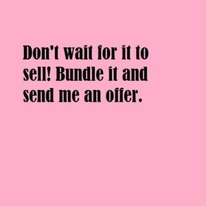 Bundle and send me an offer!